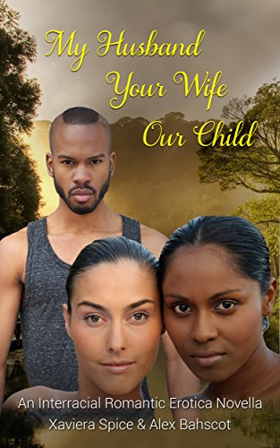 My Husband Your Wife Our Child An Interracial Romantic Erotica