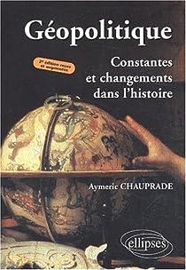 Géopolitique : Constantes et changements dans l'histoire par Chauprade