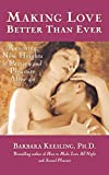 img - for Making Love Better Than Ever: Reaching New Heights of Passion and Pleasure After 40 book / textbook / text book