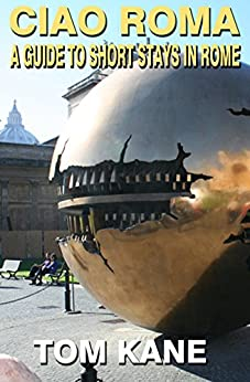 Ciao Roma: Guide To Short Stay Sightseeing In Rome (Sightseeing Quick Guide Book 1) by [Kane, Tom]
