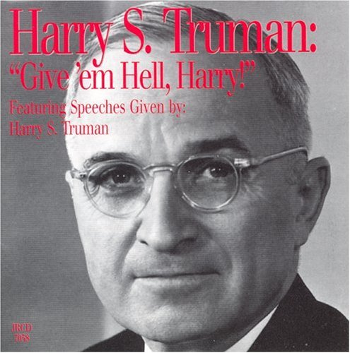 Harry S. Truman: Give 'em Hell Harry! by Speechworks