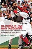 Rivals! - The Ten Greatest American SportsRivalries of The 20th Century
