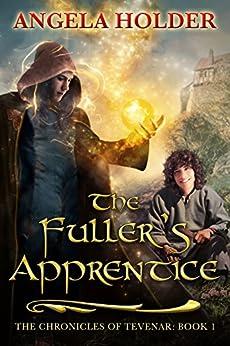 The Fuller's Apprentice (The Chronicles of Tevenar Book 1) by [Holder, Angela]