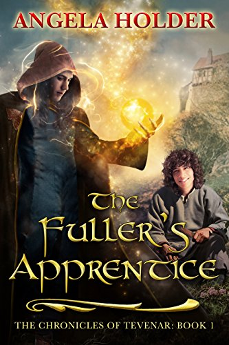 The Fuller's Apprentice (The Chronicles of Tevenar Book 1) by [Holder, Angela]