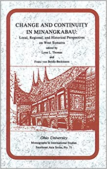Book Change and Continuity in Minangkabau: Local, Regional, and Historical Perspectives on West Sumatra (Ohio RIS Southeast Asia Series)