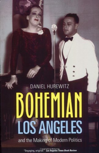Bohemian Los Angeles: and the Making of Modern Politics by Daniel Hurewitz (April 30,2008)