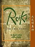 Reiki, The True Story: An Exploration of Usui Reiki