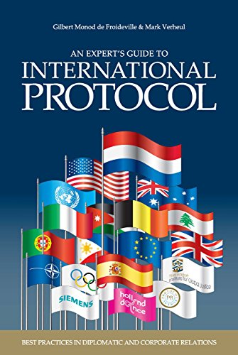 An Experts' Guide to International Protocol: Best Practices in Diplomatic and Corporate Relations