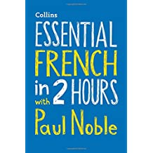 Essential French in 2 hours with Paul Noble: Your key to language success with the bestselling language coach