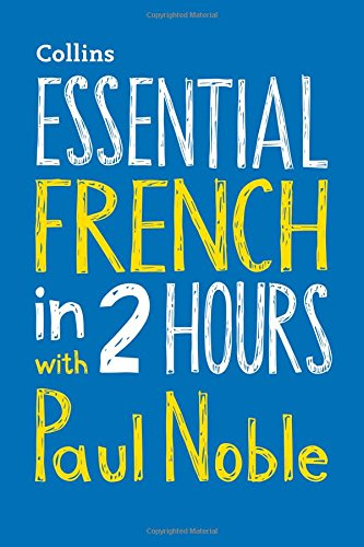 Read Online Essential French in 2 Hours with Paul Noble (English and French Edition) ebook