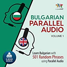 Bulgarian Parallel Audio - Learn Bulgarian with 501 Random Phrases Using Parallel Audio - Volume 1 Audiobook by Lingo Jump Narrated by Lingo Jump