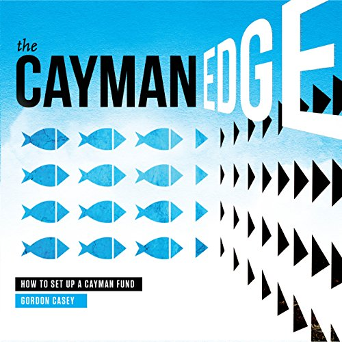 The Cayman Edge: How to Set Up a Cayman Fund (Up Llc Set To How A)