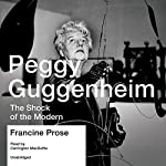Peggy Guggenheim: The Shock of the Modern | Francine Prose