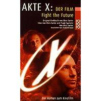 Akte X: Der Film. Fight the Future. Der Roman zum Kinofilm. (X-files)