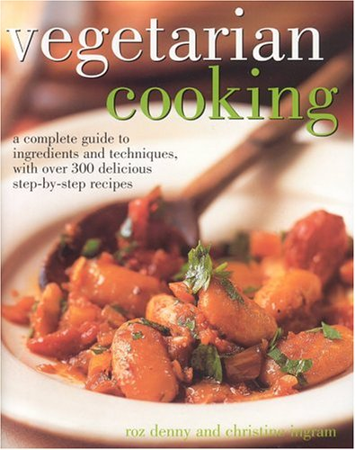 Read Online Vegetarian Cooking: A Complete Guide to Ingredients and Techniques with over 300 Delicious step-by-step Recipes pdf