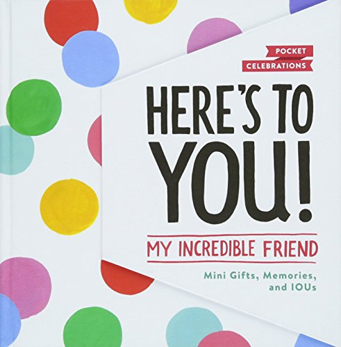 Here's to You! My Incredible Friend: Mini-Gifts, Memories, and IOUs (Pocket Celebrations)