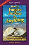img - for How To Forgive Anyone For Anything: Discover the Freedom to Live, Laugh, and Love Again book / textbook / text book