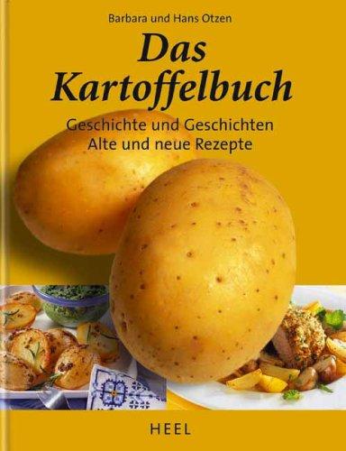Das Kartoffelbuch: Geschichten und Geschichte, alte und neue Rezepte Gebundenes Buch – 2005 Barbara Otzen Hans Otzen Heel 3898804321