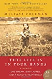 This Life Is in Your Hands: One Dream, Sixty Acres, and a Family's Heartbreak, Melissa Coleman, 0061958336