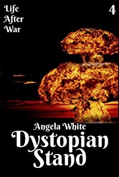 Dystopian Stand Book Four (Life After War 4) by [White, Angela]