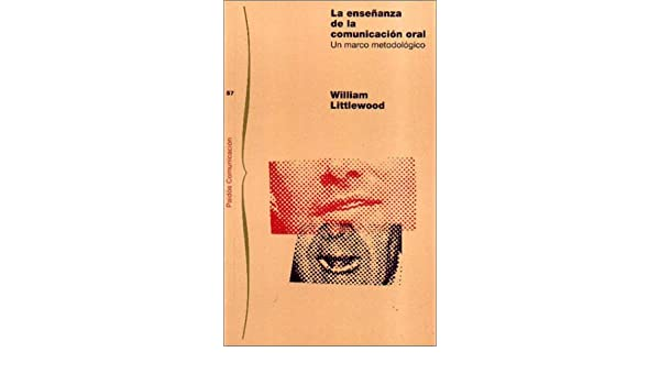 La Ensenanza En La Comunicacion Oral (Spanish Edition): William Littlewood: 9788475099859: Amazon.com: Books