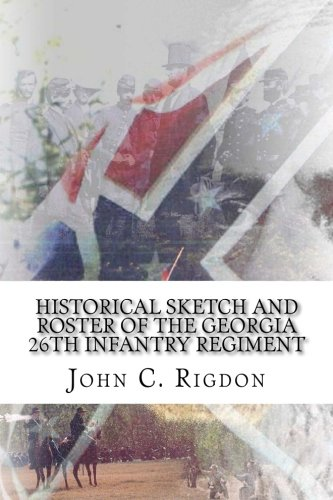 Download Historical Sketch and Roster Of The Georgia 26th Infantry Regiment (Georgia Regimental History Series) (Volume 59) ebook