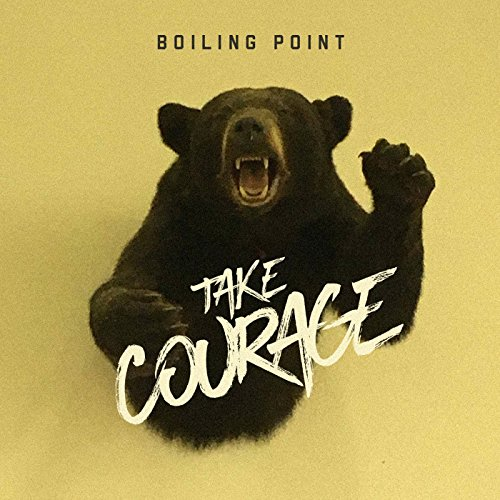 Boiling Point - Take Courage 2017