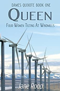 Queen: Four Women Tilting at Windmills: Dames Quixote: Book 1 by [Roop, Jane]