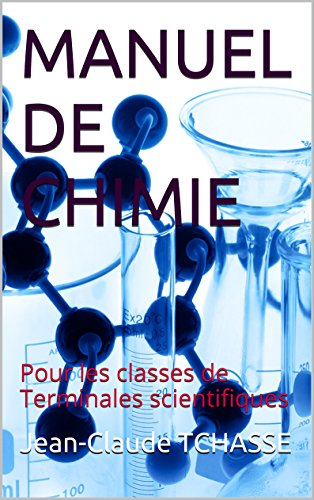MANUEL DE CHIMIE: Pour les classes de Terminales scientifiques (French Edition)