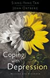 Coping with Depression, Siang-Yang Tan and John Carl Ortberg, 0801064910