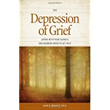 The Depression of Grief: Coping with Your Sadness and Knowing When to Get Help by Alan D. Wolfelt PhD (2014-02-01)