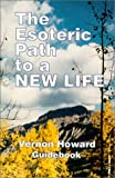The Esoteric Path to a New Life (Guidebook), Vernon Howard, 0911203443