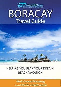 Boracay Travel Guide: Helping You Plan Your Dream Beach Vacation by [Maramag, Mark Conrad]