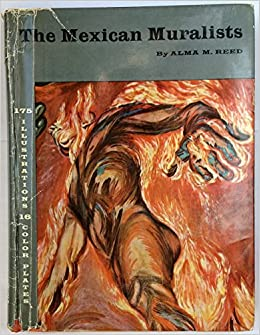 The Mexican Muralists Alma M Reed Amazon Com Books