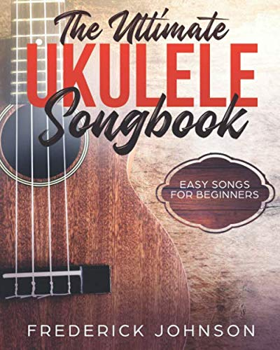 (The Ultimate Ukulele Songbook: Easy Songs For Beginners)