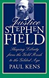 Justice Stephen Field: Shaping Liberty from the Gold Rush to the Gilded Age