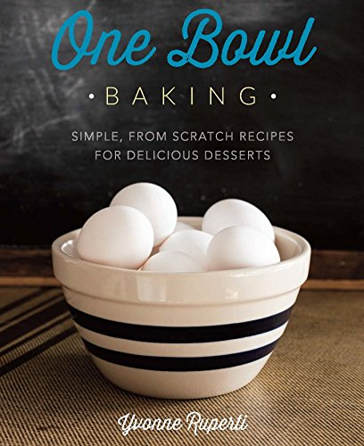 One Bowl Baking: Simple, From Scratch Recipes for Delicious Desserts by [Ruperti, Yvonne]