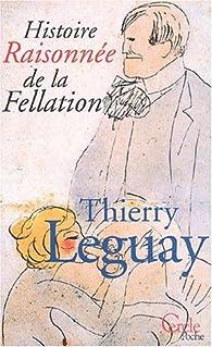 Histoire raisonnée de la fellation par Thierry Leguay