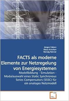 FACTS als moderne Elemente zur Netzregelung von Energiesystemen: Modellbildung - Simulation - Modulauswahl eines Static Synchronous Series Compensators (SSSC) für ein analoges Netzmodell