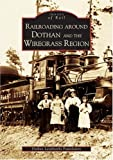 Railroading around Dothan and the Wiregrass Region, Dothan Landmarks Foundation ,Inc. Staff, 0738517194