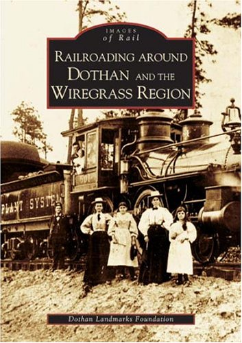 Railroading Around Dothan/Wiregrass Region  (AL) (Images of - Shops Of Wiregrass