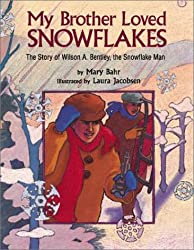 My Brother Loved Snowflakes: The Story of Wilson A. Bentley, the Snowflake Man
