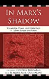 img - for In Marx's Shadow: Knowledge, Power, and Intellectuals in Eastern Europe and Russia book / textbook / text book