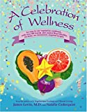 A Celebration of Wellness, James Levin and Natalie Cederquist, 0962869813