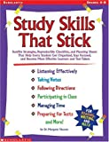 Study Skills That Stick: Surefire Strategies, Reproducible Checklists, and Planning Sheets That Help Every Student Get Organized, Stay Focused, and Become More Effective Learners and Test-Takers