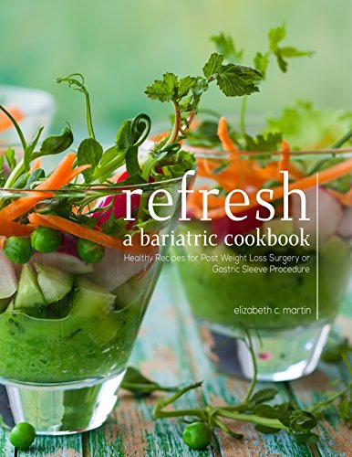 Refresh: A Bariatric Cookbook: Health Conscious Recipes for Post Weight Loss Surgery or Gastric Sleeve Procedure