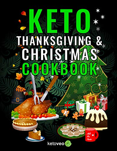 Keto Thanksgiving & Christmas Cookbook: Delicious Low Carb Holiday Recipes Including Mains, Side Dishes, Desserts, Drinks And More For The Festive Season Reader