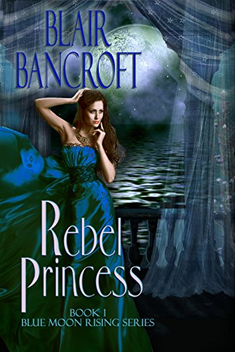 Rebel Princess (Blue Moon Rising Book 1)