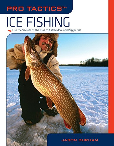 Pro TacticsTM: Ice Fishing: Use The Secrets Of The Pros To Catch More And Bigger Fish
