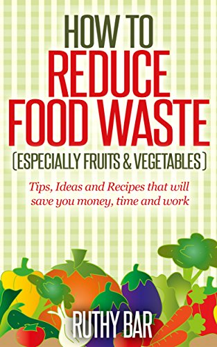 How to Reduce Food Waste: Especially fruits and vegetables by [Bar, Ruthy]